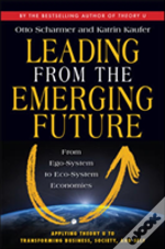 Leading From The Emerging Future; From Ego-System To Eco-System Economies