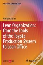 Lean Organization: From The Tools Of The Toyota Production System To Lean Office