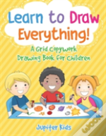 Learn To Draw Everything! A Grid Copywork Drawing Book For Children