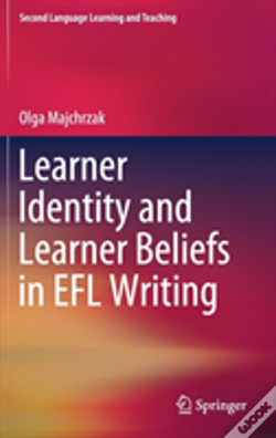 Wook.pt - Learner Identity And Learner Beliefs In Efl Writing