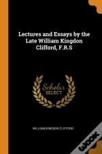 Lectures And Essays By The Late William Kingdon Clifford, F.R.S
