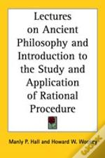 Lectures On Ancient Philosophy And Introduction To The Study And Application Of Rational Procedure