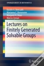 Lectures On Finitely Generated Solvable Groups