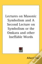 Lectures On Masonic Symbolism And A Seco