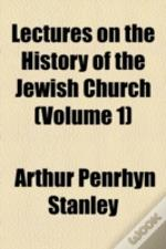 Lectures On The History Of The Jewish Church Volume 1