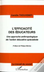 L'Efficacite Des Educateurs: Une Approche Anthropologique De L'Action Educative Specialisee