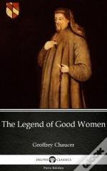 Legend Of Good Women By Geoffrey Chaucer - Delphi Classics (Illustrated)