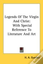 Legends Of The Virgin And Christ: With Special Reference To Literature And Art