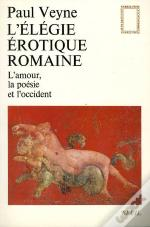 L'Elegie Erotique Romaine. L'Amour, La Poesie Et L'Occident