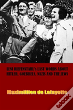 Leni Riefenstahl'S Last Words About Hitler, Goebbels, Nazis And The Jews