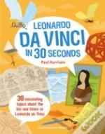 Leonardo Da Vinci In 30 Seconds: 30 Fascinating Topics About The Life And Times Of Leonardo Da Vinci