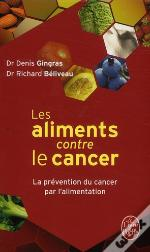 Les Aliments Contre Le Cancer ; La Prévention Du Cancer Par L'Alimentation