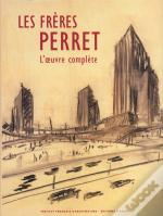 Les Freres Perret: L'Oeuvre Complete