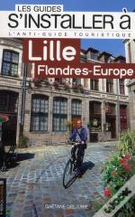 Les Guides S'Installer A; Lille ; Flandres-Europe