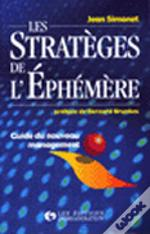 Les Strateges De L'Ephemere : Guide Du Nouveau Management