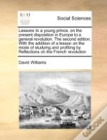 Lessons To A Young Prince, On The Present Disposition In Europe To A General Revolution. The Second Edition. With The Addition Of A Lesson On The Mode