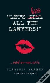 Let'S Kiss All The Lawyers...Said No One Ever!