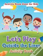 Let'S Play Outside The Lines Activity Book