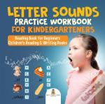 Letter Sounds Practice Workbook For Kindergarteners - Reading Book For Beginners | Children'S Reading & Writing Books