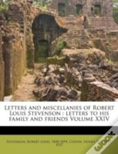 Letters And Miscellanies Of Robert Louis Stevenson : Letters To His Family And Friends Volume Xxiv