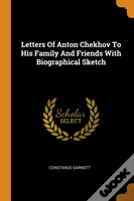 Letters Of Anton Chekhov To His Family And Friends With Biographical Sketch