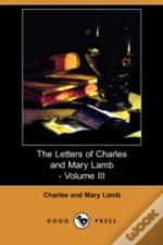 Letters Of Charles And Mary Lamb - Volume Iii (Dodo Press)