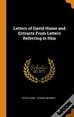 Letters Of David Hume And Extracts From Letters Referring To Him
