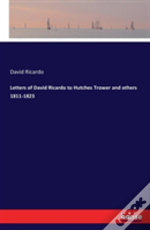 Letters Of David Ricardo To Hutches Trower And Others 1811-1823