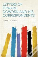 Letters Of Edward Dowden And His Corresp