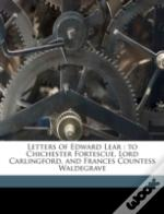 Letters Of Edward Lear : To Chichester F