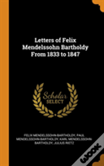 Letters Of Felix Mendelssohn Bartholdy From 1833 To 1847