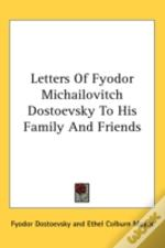 Letters Of Fyodor Michailovitch Dostoevs