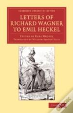 Letters Of Richard Wagner To Emil Heckel