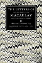 Letters Of Thomas Babington Macaulay: Volume 2, March 1831-December 1833march 1831-December 1833