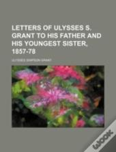 Letters Of Ulysses S. Grant To His Fathe