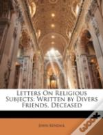 Letters On Religious Subjects: Written B