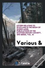 Letters Relating To Scotland In The Reign Of Queen Anne; Publications Of The Scottish History Society, 2nd Series, Vol. Xi