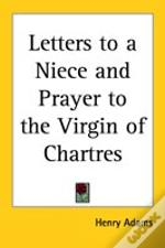Letters To A Niece And Prayer To The Virgin Of Chartres