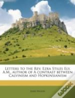 Letters To The Rev. Ezra Stiles Ely, A.M