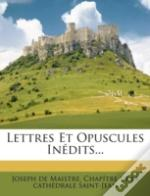 Lettres Et Opuscules Inedits...