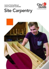 Level 2 Technical Certificate In Site Carpentry: Learner Training Manual