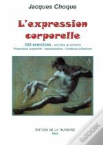 L'Expression Corporelle, 300 Exercices, Adultes Et Enfants