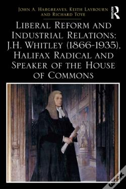 Wook.pt - Liberal Reform And Industrial Relations: J.H. Whitley (1866-1935), Halifax Radical And Speaker Of The House Of Commons