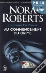 Lieutenant Eve Dallas T.1 ; Au Commencement Du Crime