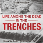 Life Among The Dead In The Trenches - History War Books - Children'S Military Books