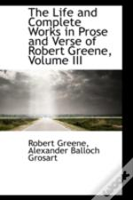 Life And Complete Works In Prose And Verse Of Robert Greene, Volume Iii