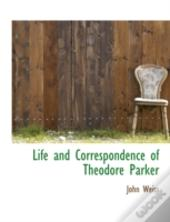 Life And Correspondence Of Theodore Park