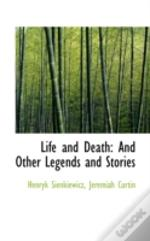 Life And Death: And Other Legends And St