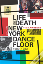Life And Death On The New York Dance Floor, 1980-1983