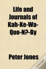 Life And Journals Of Kah-Ke-Wa-Quo-Na-By